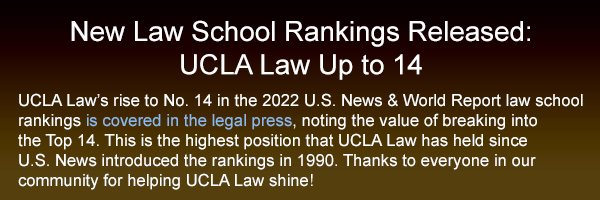 Text: UCLA Law's rise to No. 14 in the 2022 U.S. News & World Report law school  rankings is covered in the legal press, noting the value of breaking into  the Top 14. This is the highest position that UCLA Law has held since  U.S. News introduced the rankings in 1990. We are immensely proud  of this accomplishment, which is thanks to every member of our community!