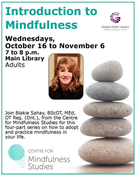 Program Room Attend this introductory and experiential workshop about mindfulness. Attendees are encouraged to attend all four parts of this workshop. Presented by the Centre for Mindfulness Studies.