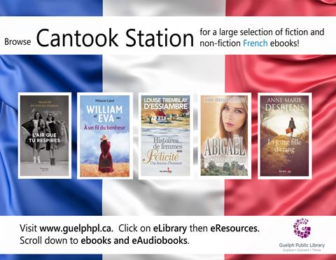 Browse the library's eResource, Cantook Station, for a large selection of fiction and non-fiction French eBooks! Visit www.guelphpl.ca, click on eLibrary then eResources, scroll to eBooks and eAudiobooks.