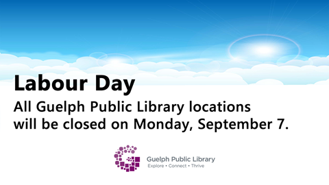 Happy Labour Day! All Guelph Public Library locations will be closed on Monday, September 7, 2020.