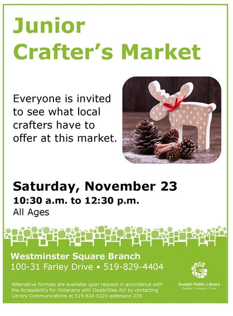 Everyone is invited to see what local crafters have to offer at our Junior Crafters Market on Saturday November 23 from 10:30 a.m. to 12:30 p.m. in our Westminster Square Branch.