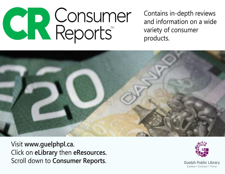 This is an advertisement for Consumer Reports Online. Visit www.guelphpl.ca, click on the eLibrary tab then eResources. Scroll down to Consumer Reports. This is free with your library card.