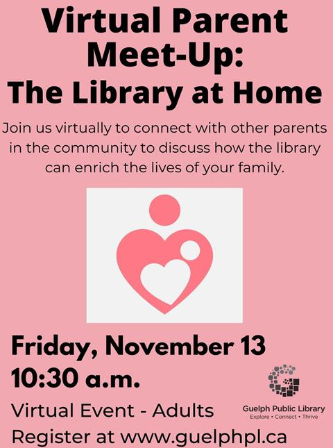 Virtual Parent Meet-up: The Library at Home. Join us virtually to connect with other parents in the community to discuss how the library can enrich the lives of your family. Friday, November 13 10:30 a.m. Registration is required.