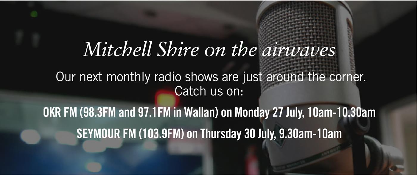 Mitchell Shire on the airwaves. Our next monthly radio show are on OKRFM 98.3 and 97.1 on Monday 27 July 10am to 10.30am Seymour FM 103.9 on Thursday 30 July 9.30am to 10am