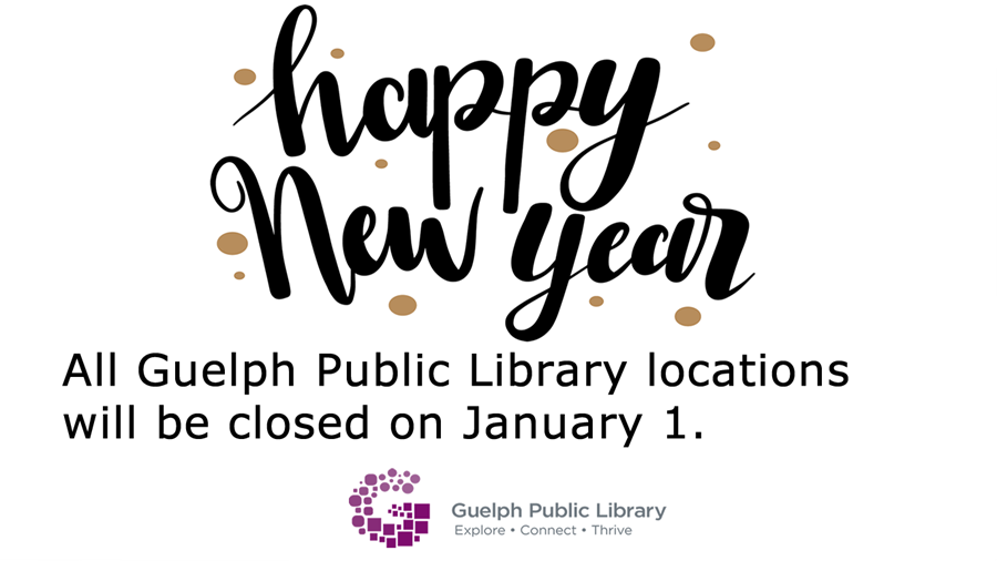 This advertisement states Happy New Year. All Guelph Public Library location will be closed on January 1.