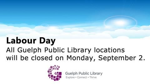 Happy Labour Day! All Guelph Public Library locations will be closed on Monday, September 3, 2018.