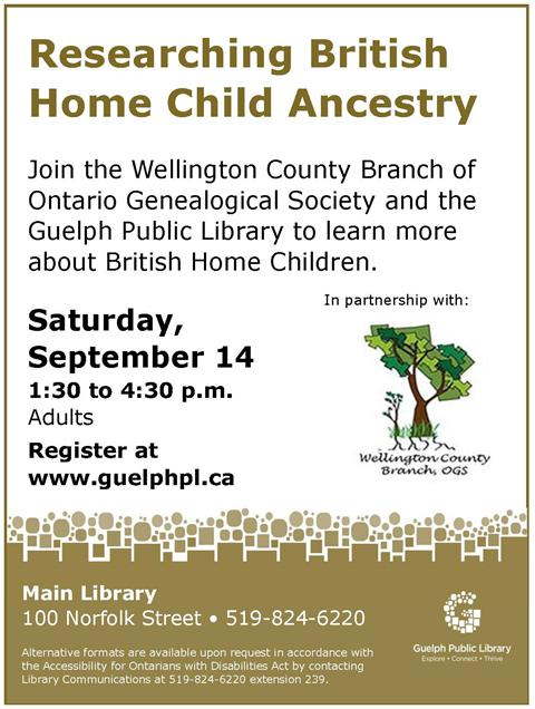 Register for our Researching British Home Child Ancestry in partnership with the Wellington County Branch of the OGS. Adults. Register at http://guelphpl.libnet.info/event/3075588