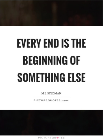 Every end is the beginning of something else