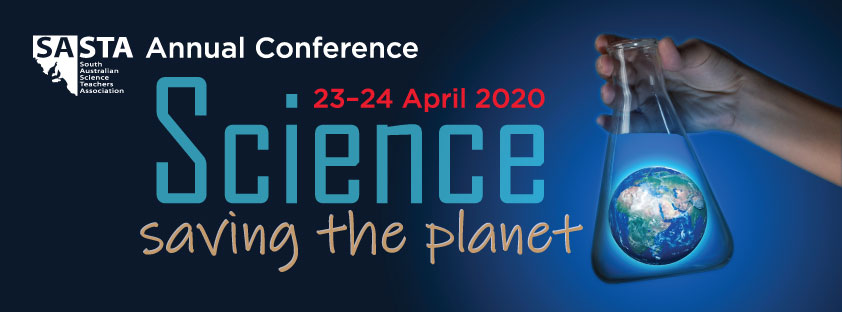 SASTA Annual Conference, 23–24 April 2020, Pulteney Grammar School. Theme: Science: Saving the Planet.