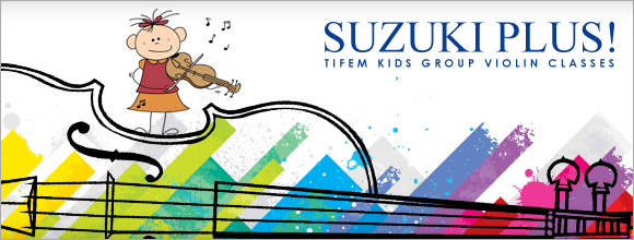 Suzuki Plus! TIFEM Kids Group Violin Classes