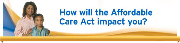 How will the Affordable Care Act impact you?