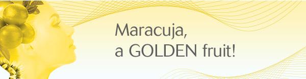 Maracuja, a GOLDEN fruit!