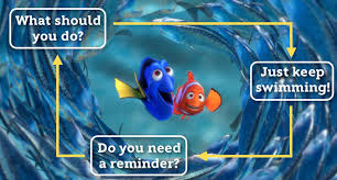 Just keep swimming, swimming, swimming
