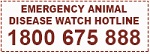 Emergency Animal Disease Watch Hotline: 1800 675 888