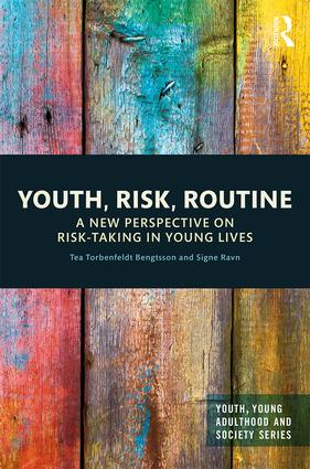 Youth, Risk, Routine A New Perspective on Risk-Taking in Young Lives, 1st Edition