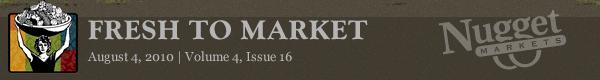 """Nugget Markets """"Fresh to Market"""" August 4, 2010"""