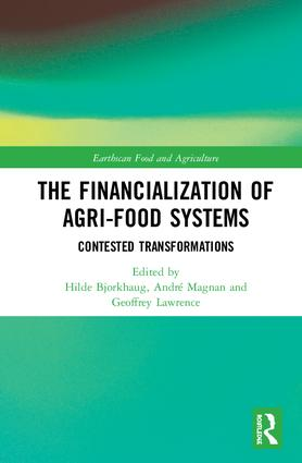 The Financialization of Agri-Food Systems Contested Transformations