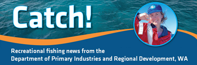 Catch! - Recreational fishing news from Department of Primary Industries and Regional Development, Western Australia