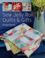 Sew Jelly Roll Quilts & Gifts by Carolyn Forster