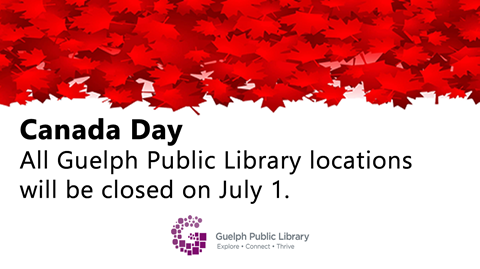 All Guelph Public Library locations will be closed on Thursday, July 1 for Canada Day.