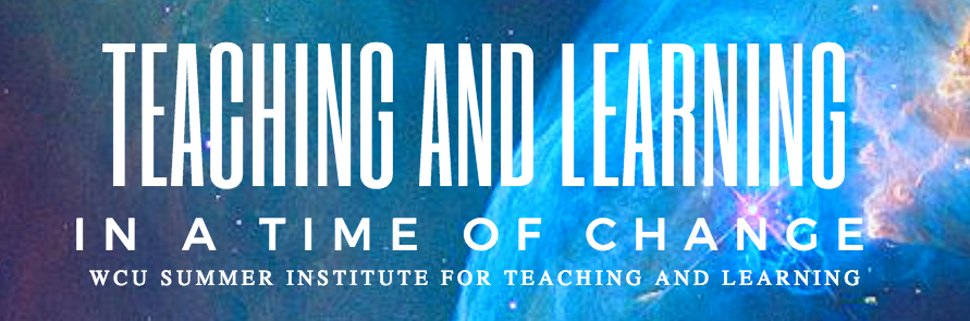 Teaching and Learning in a Time of Change the Summer Institute for Teaching and Learning at Western Carolina University, May 2018