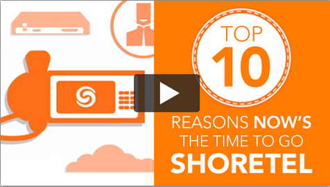 Top 10 reasons now's the time to go ShoreTel
