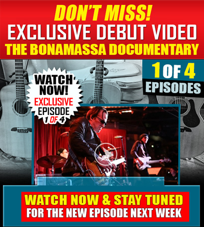 Don't Miss! Exclusive Debut Video The Joe Bonamassa Documentary. 1 of 4 episodes. Watch now and stay tuned for the new episode next week