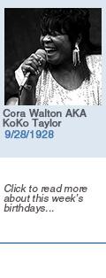 Birthdays: Cora Walton AKA KoKo Taylor: 9/28/1928