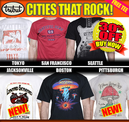 Tribut, when music really matters. Cities that Rock! Tokyo, San Francisco, Seattle, Jacksonville, Boston, Pittsburgh. Led Zeppelin, Grateful Dead, Nirvana, Lynyrd Skynyrd, Boston, Allman Brothers Band, and more! 30% off. Plus Get A FREE TEE! Buy Now!