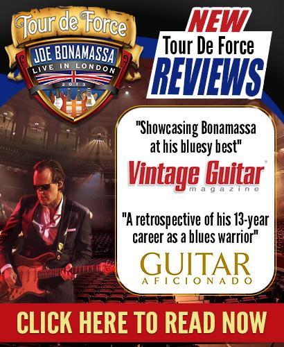 New 'Tour De Force' reviews! 'Showcasing Bonamassa at his bluesy best'-Vintage Guitar Magazine. 'A retrospective of his 13-year career as a blues warrior'-Guitar Aficionado. Click Here To Read Now