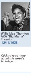 Birthdays: Willie Mae Thornton AKA 'Big Mama' Thornton: 12/11/26