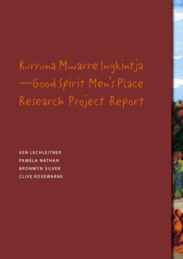 Kurruna Mwarre Ingkintja–Good Spirit Men's Place Research Project Report