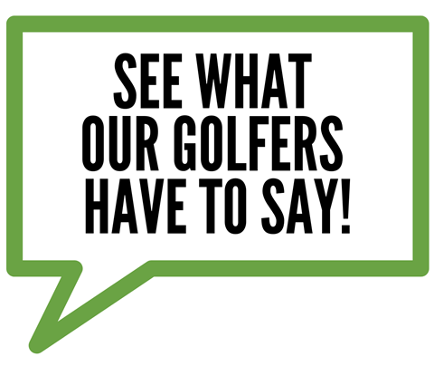 See what our golfers have to say!